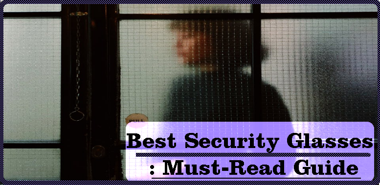Best Security Glasses : Must-Read Guide
